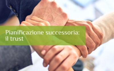 Pianificazione successoria: il trust